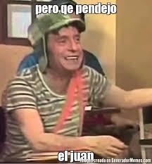 Juan Meme - pero qe pendejo el juan meme de el chavo burlon imagenes memes