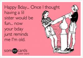 Sister Birthday Meme - funny birthday quotes for little brother new sister birthday wishes