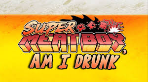 drinking games for gamers super meat boy am i drunk youtube
