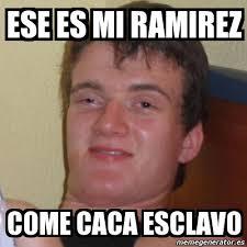 Ramirez Meme - meme stoner stanley ese es mi ramirez come caca esclavo 2092220