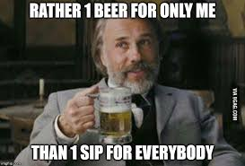 Sharing Meme - no sharing beer over here imgflip