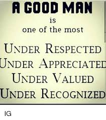 Good Man Meme - a good man is one of the most under respected under appreciated