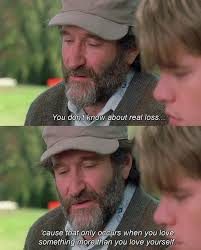 Good Will Hunting Meme - robin williams quote on real loss when loving something more than