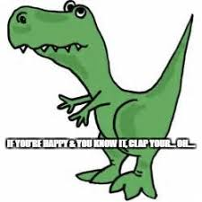 t rex happy and you it happy t rex imgflip