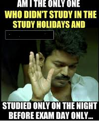 Study Memes - amithe only one who didn t study in the study holidays and studied