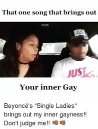 Internet Meme Songs - that one song that brings out jusla your inner gay beyoncé s single