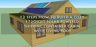 How To Build A Cottage House 12 Steps How To Build A Cozy 1720sqft Solar Powered Shipping