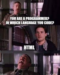 Meme Html - not a real programming language html is part of something more