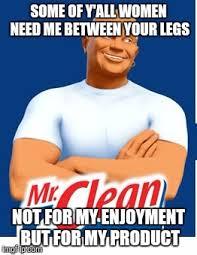 Funny Memes Clean - image tagged in mr clean funny memes memes jokes humor memes imgflip
