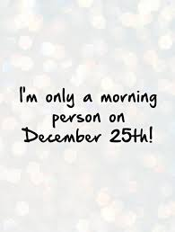 i m only a morning person on december 25th picture quotes