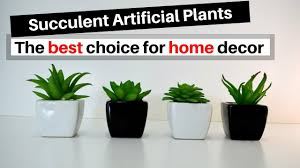 artificial plants home decor 4 best artificial succulent plants for home decor youtube