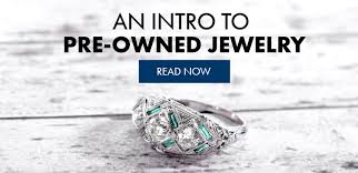 pre owned engagement rings an introduction to pre owned jewelry