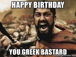 Greek Meme - happy birthday you greek bastard 300 meme generator