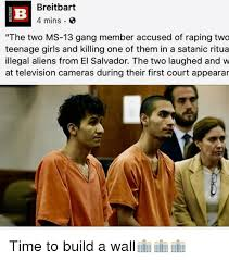 Funny Salvadorian Memes - breitbart 4 mins the two ms 13 gang member accused of raping two