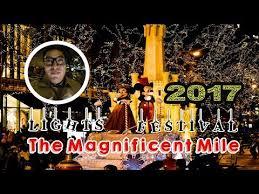 magnificent mile lights festival 2017 magnificent mile light festival 2017 youtube