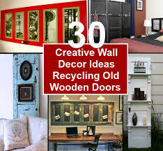 Recycled Wall Decorating Ideas 30 Modern And Creative Wall Decor Ideas Recycling Old Wooden Doors