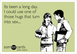 Long Day Memes - its been a long day i could use one of those hugs that turn into