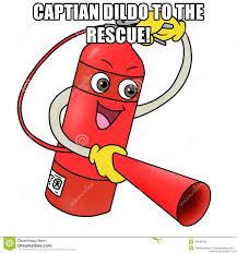Dildo Meme - captian dildo to the rescue fire extinguisher toon meme generator