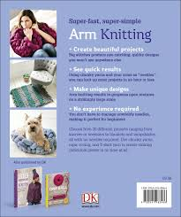 arm knitting 30 no needle projects for you and your home dk