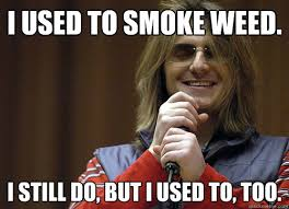 Used Meme - i used to smoke weed i still do but i used to too mitch