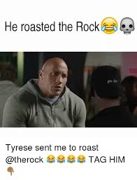 Roast Meme - he roasted the rock tyrese sent me to roast tag him