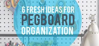 6 fresh ideas for pegboard organization the finishing touch
