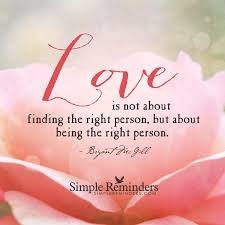 Love Is Not Selfish Quote by Love Is Not About Finding The Right Person But About Being The