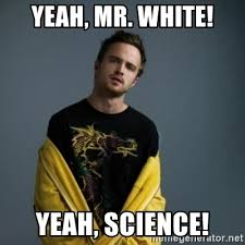 Yeah Science Meme - yeah mr white yeah science jesse pinkman meme generator