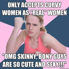 Sexy Women Meme - only accepts curvy women as real women omg skinny bony guys are