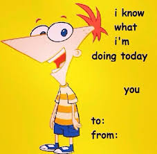 Disney Valentine Memes - i know what i m doing today phineas and ferb valentines day card