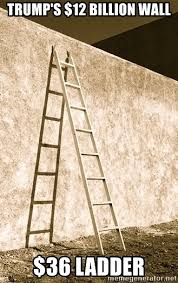 Ladder Meme - trump s 12 billion wall 36 ladder wall ladder meme generator