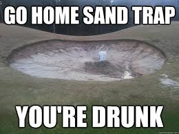 Trap Memes - go home sand trap you re drunk misc quickmeme