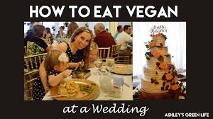 ashley u0027s green life how to eat gluten free u0026 vegan at a wedding
