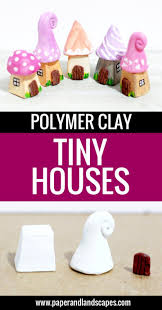 diy polymer clay tiny houses easy tutorial and ideas by paper