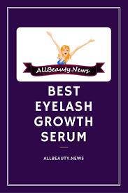 best eyelash growth serum reviews 2017 top 10 compared