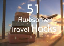 Travel hacks 51 awesome travel tips the last one may save your