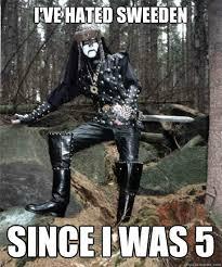 Black Metal Meme - i ve hated sweeden since i was 5 black metal hipster quickmeme