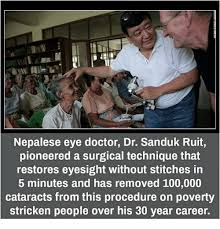 Eye Doctor Meme - nepalese eye doctor dr sanduk ruit pioneered a surgical technique