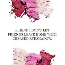 Eyeshadow Quotes 21 quotes hair and makeup junkies live by