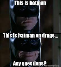 Batman Meme Creator - meme creator this is batman this is batman on drugs any