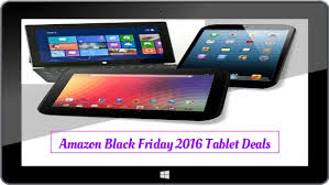 black friday deals 2016 mobile phones amazon amazon black friday tablet deals 2016 take the advantages