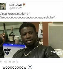 Bet Meme - suit gawd flow visual representation of wooooooooooooooooooooooow