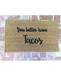 deal alert you better have tacos doormat funny doormat outdoor