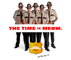 Super Troopers Meme - super troopers 2 wants your help right meow pop culture funny