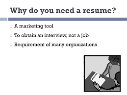 Do You Need A Resume For An Interview Resume Writing 101 Why Do You Need A Resume A Marketing Tool