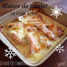 cuisiner blanc de poulet blancs de poulet savoyards les recettes sympatoches
