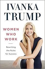 ivanka trump amazon women who work rewriting the rules for success ivanka trump