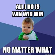 All I Do Is Win Meme - all i do is win win win no matter what success kid quickmeme