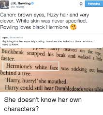 Frizzy Hair Meme - following jk rowling canon brown eyes frizzy hair and very clever