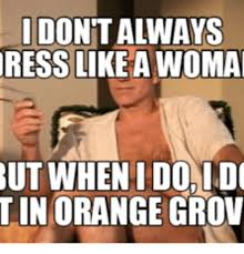 Stan Meme - idontalways ress like awoma but when doldo tinorangegrov hail